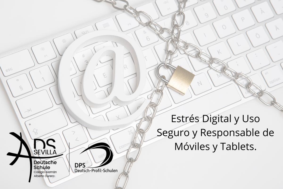 Charlas sobre seguridad en el uso de los medios digitales: prevención del Estrés Digital y Uso Seguro y Responsable de Móviles y Tablets.